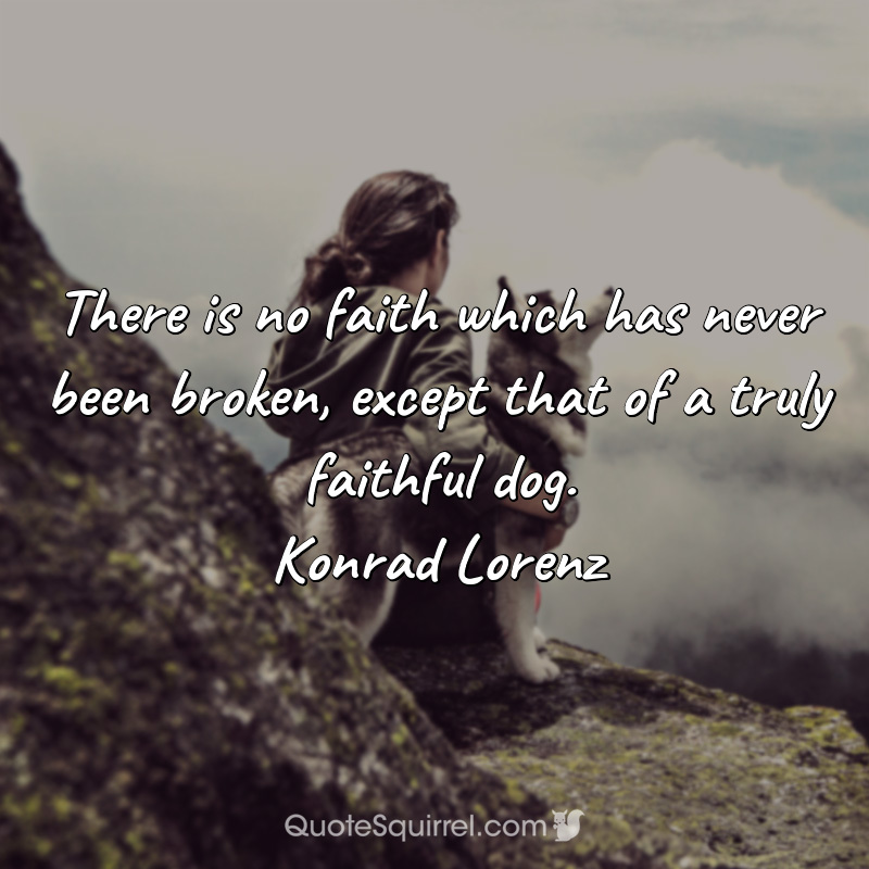 There is no faith which has never been broken, except that of a truly